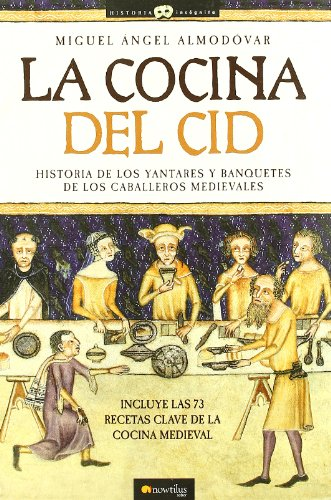 La cocina del Cid (Historia Incógnita) por Miguel Ángel Almodóvar Martín