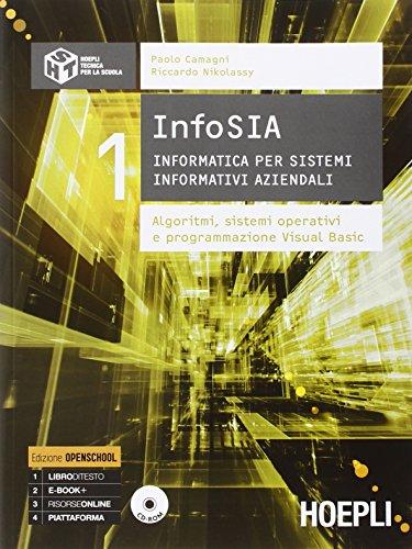 InfoSIA. Informatica per sistemi informativi aziendali. Algoritmi, sistemi operativi e programmazione Visual Basic. Per le Scuole superiori. Con CD-ROM: 1