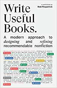 Write Useful Books: A modern approach to designing and refining recommendable nonfiction    Broché – 17 juin 2021