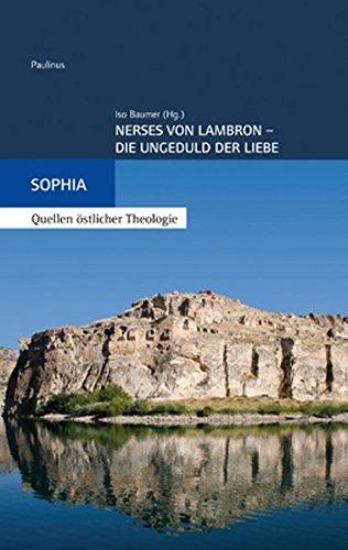 Nerses von Lambron: Die Ungeduld der Liebe (Sophia, Quellen östlicher Theologie) Die Quelle Der Liebe