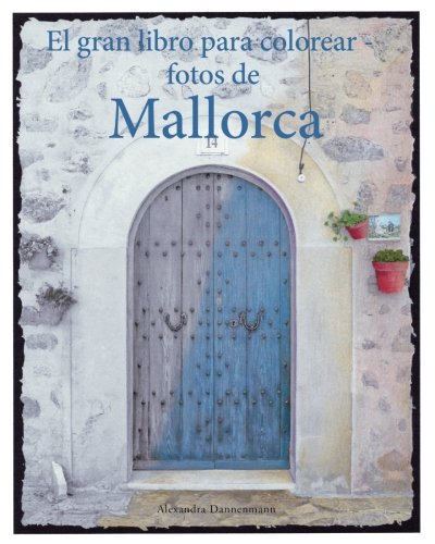 El gran libro para colorear - fotos de Mallorca: Un libro para colorear, con fotos en tonos grises, para adultos. por Alexandra Dannenmann