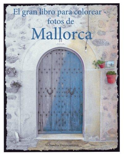 El gran libro para colorear - fotos de Mallorca: Un libro para colorear, con fotos en tonos grises, para adultos.