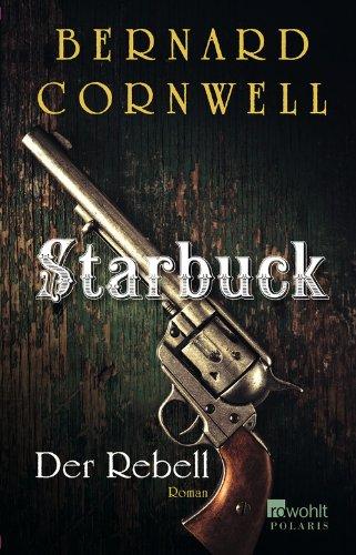 Buchseite und Rezensionen zu 'Starbuck. Der Rebell (Die Starbuck-Serie, Band 1)' von Bernard Cornwell