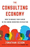 The Consulting Economy: How to Manage Your Career in the Coming Workforce Revolution (English Edition)