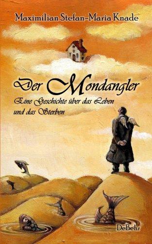 Der Mondangler - Eine Geschichte über das Leben und das Sterben - Ein Kinderbuch zum Thema Tod