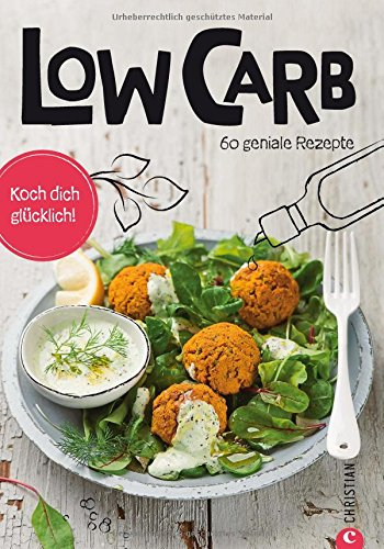 Low Carb Kochbuch: Koch dich glücklich: Low Carb. 60 geniale Rezepte. Abnehmen mit kohlenhydratarmer Ernährung. Ein Diät-Kochbuch mit Rezepten für jede Mahlzeit.