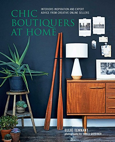 Chic Boutiquers at Home: Interiors Inspiration and Expert Advice from Creative Online Sellers