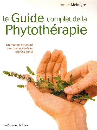 Le Guide complet de la Phytothérapie : Un manuel structuré pour un savoir-faire professionnel par Anne Mclntyre