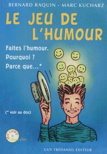 Le Jeu de l'Humour : Faites l'humour ! Pourquoi ? Parce que.