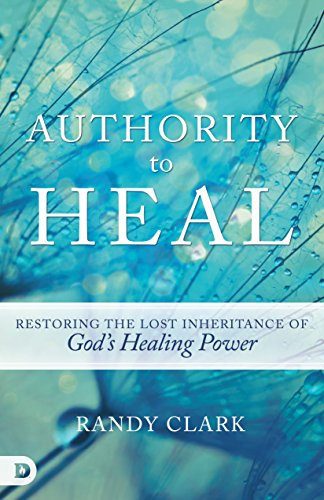 Authority to Heal: Restoring the Lost Inheritance of God's Healing Power (English Edition) -