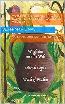 Wäisheeten Aus Aller Welt - Eclats De Sagesse - Words Of Wisdom: Op Lëtzebuergesch / En Français / In English por Jean-marie Nau epub