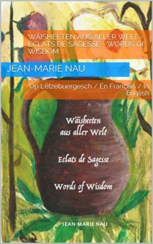 Wäisheeten aus aller Welt - Eclats de Sagesse - Words of Wisdom: Op Lëtzebuergesch / En Français / In English (Luxembourgish Edition)
