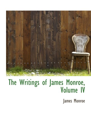 The Writings of James Monroe, Volume IV