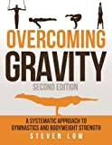 Overcoming Gravity: A Systematic Approach to Gymnastics and Bodyweight Strength (Seco...
