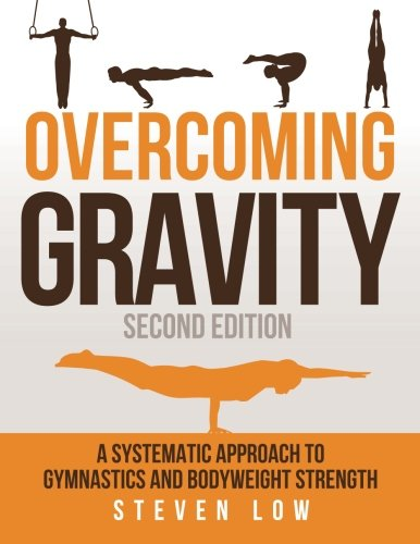 Overcoming Gravity: A Systematic Approach to Gymnastics and Bodyweight Strength (Second Edition) por Steven Low