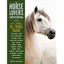 The Horse-Lover's Encyclopedia, 2nd Edition: A–Z Guide to All Things Equine: Barrel Racing, Breeds, Cinch, Cowboy Curtain, Dressage, Driving, Foaling, ... Western, and So Much More (English Edition)
