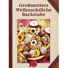 Großmutters weihnachtliche Backstube [Illustrierte Ausgabe 2007 - Grossformat] (Weihnachtsbäckerei)