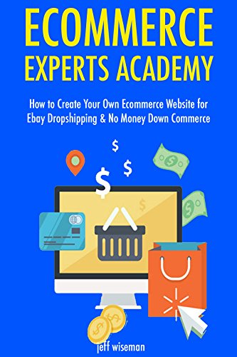 Ecommerce Experts Academy: How to Create Your Own Ecommerce Website for Ebay Dropshipping & No Money Down Commerce (English Edition)