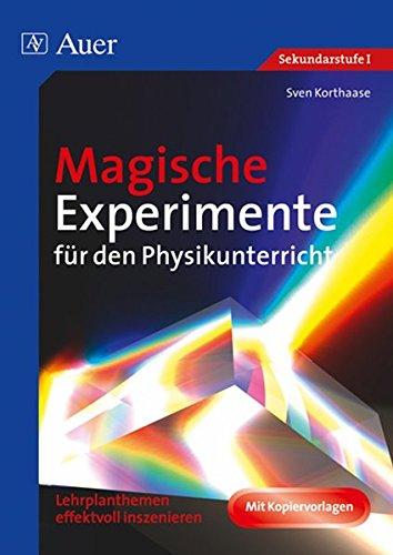 Magische Experimente für den Physikunterricht: Lehrplanthemen effektvoll inszenieren (5. bis 10. Klasse)