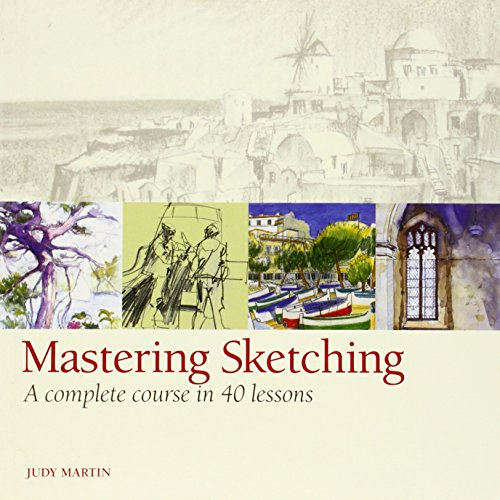 Mastering Sketching: A Complete Course in 40 Lessons por Judy Martin