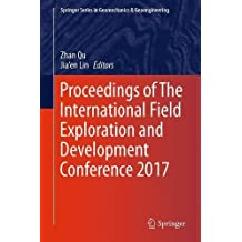 Proceedings of the International Field Exploration and Development Conference 2017 (Springer Series in Geomechanics and Geoengineering)