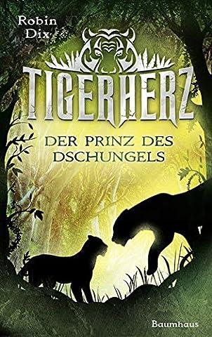 Tigerherz: Der Prinz des Dschungels. Band 1