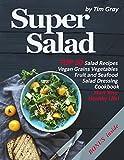 Super Salad: TOP 50 Salad Recipes Vegan Grains Vegetables Fruit and Seafood Salad Dressing Cookbook (Start Your Healthy Life!)