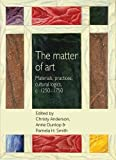 The Matter of Art: Materials, Practices, Cultural Logics, C.1250 1750 (Studies in Design) (Studies in Design and Material Culture) by Christy Anderson (2014-11-30) - Christy Anderson;Anne Dunlop and Pamela H Smith