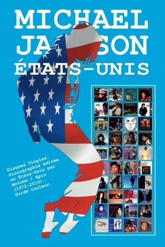 Michael Jackson - États Unis - Discographie: Disques Vinyles. Discographie éditée  en États-Unis par  Motown / Epic (1972-2014). Guide couleur. par Juan Carlos Irigoyen Pérez