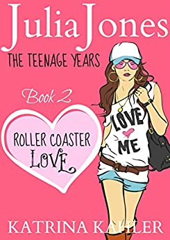 Julia Jones - The Teenage Years: Book 2 - Roller Coaster Love: - A Book for Teenage Girls by [Kahler, Katrina]