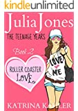 Julia Jones - The Teenage Years: Book 2 - Roller Coaster Love: - A Book for Teenage Girls
