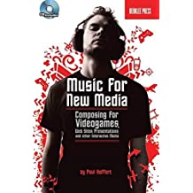 Music for New Media: Composing for Videogames, Web Sites, Presentations and Other Interactive Media by Paul Hoffert (2007-01-01)