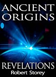 Ancient Origins: Revelations by Robert Storey