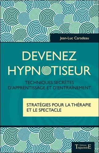 Devenez hypnotiseur - Techniques secrtes d'apprentissage et d'entranement