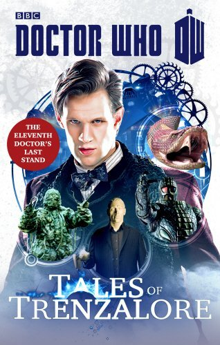 DOCTOR WHO: TALES OF TRENZALORE: The Eleventh Doctor's Last Stand by Justin Richards (2014-07-01)