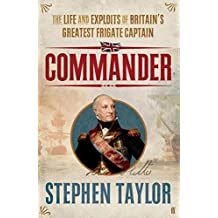 Commander: The Life and Exploits of Britain's Greatest Frigate Captain by Stephen Taylor (2012-09-06)