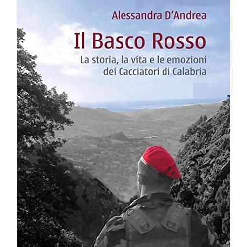 Il Basco Rosso. La Storia, La Vita E Le Emozioni Dei Cacciatori Di Calabria