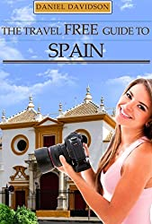 123 Free Things To Do In Spain: The Best Free Museums, Sightseeing Attractions, Events, Music, Galleries, Outdoor Activities, Theatre, Family Fun, Festivals, ... in Spain. (Travel Free eGuidebooks Book 16)
