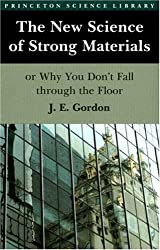 The New Science of Strong Materials or Why You Don't Fall Through the Floor by James Edward Gordon (1984-05-01)