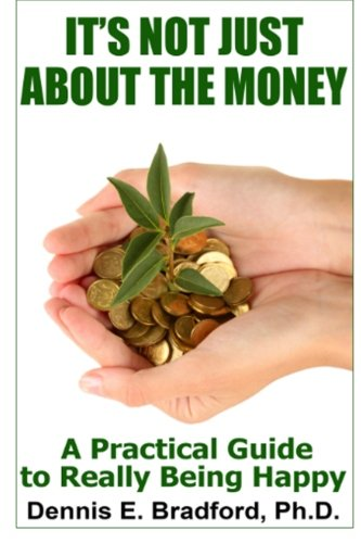 It's Not Just About the Money!: A Practical Guide to Really Being Happy