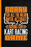 """Sorry For All The Mean Awful Accurate Things I Said During Our Kart Racing Game: Notebook & Journal Or Diary, Wide Ruled Paper (120 Pages, 6x9"""")"""