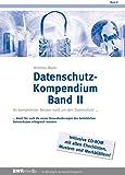 Datenschutz-Kompendium, Band II: Ihr kompetenter Berater rund um den Datenschutz