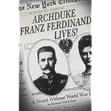 Archduke Franz Ferdinand Lives!