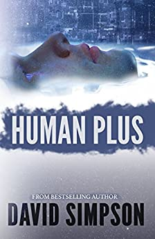 Human Plus (Book 4) (Post-Human Series) (English Edition) de [Simpson, David]