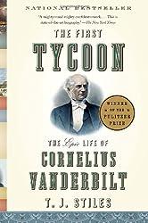 The First Tycoon: The Epic Life of Cornelius Vanderbilt