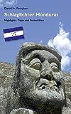 Schlaglichter Honduras: Highlights, Tipps und Kuriositäten - Daniel A. Kempken