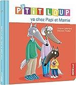 P'tit Loup - P'tit Loup va chez Papi et Mamie de Eléonore Thuillier