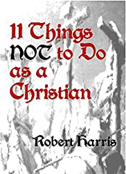 11 Things NOT to Do as a Christian (English Edition)