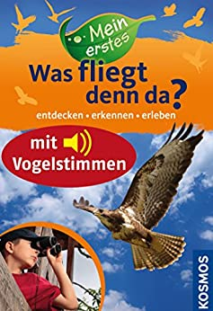 Mein erstes Was fliegt denn da? Enhanced Ebook: Enhanced Edition mit Vogelstimmen