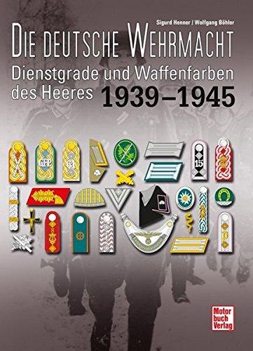 Kostüm Schulterklappen - Die deutsche Wehrmacht: Dienstgrade und Waffenfarben des Heeres 1939-1945